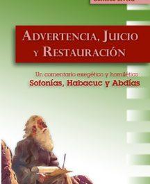 Advertencia, Juicio y Restauración. Comentario exegético Sofonías, Habacuc y Abdías