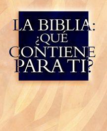 La Biblia: ¿Qué contiene para ti?